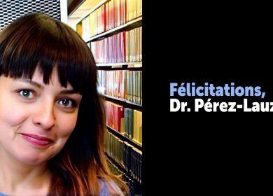 Félicitations – Docteure Pérez-Lauzon !